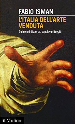 L'Italia dell'arte venduta: Collezioni disperse, capolavori fuggiti (Intersezioni)