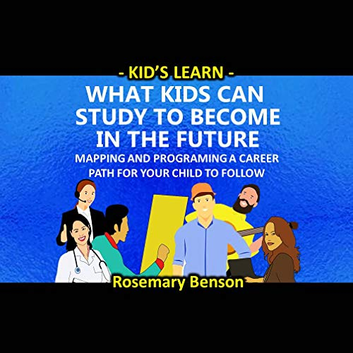 What Kids Can Study To Become In The Future : Mapping and Programing A Career Path For Your Child To Follow (Kid's Learn Book 15) Descargar PDF Gratis