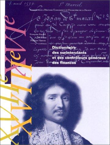 Dictionnaire des surintendants et contrôleurs généraux des finances, XVIe - XVIIe - XVIIIe siècles par Bayard, Felix, Hamon