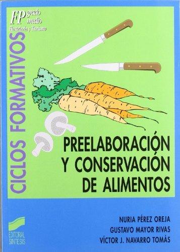 Preelaboración y conservación de alimentos (Ciclos formativos. FP grado medio. Hostelería y turismo) por Nuria Pérez