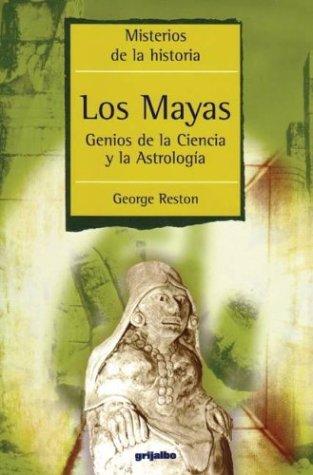 Los Mayas/Mayan: Genios De La Ciencia Y La Astrologia/Geniuses of Science and Astrology por George Reston