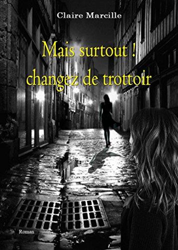 Mais surtout changez de trottoir! par Claire MARCILLE