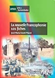 La nouvelle francophonie. 101 fiches (ARTES Y HUMANIDADES)