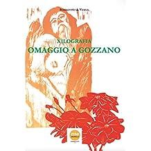 Xilografia. Omaggio a Gozzano. Catalogo della mostra (Aglié, 9 luglio-2 ottobre 2016). Ediz. illustrata