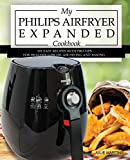 My Philips Airfryer Expanded Cookbook: 101 Easy Recipes With Pro Tips for Healthy Low Oil Air Frying and Baking (Air Fryer Recipes and How To Instructions Book 2) (English Edition)