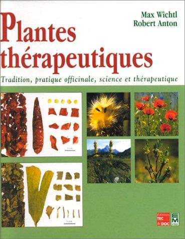 PLANTES THERAPEUTIQUES. Tradition, pratique officinale, science et thérapeutique, Correspond à la 3ème édition allemande