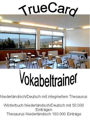 TrueCard Vokabeltrainer Niederländisch/Deutsch mit integriertem Verblexikon und Thesaurus, 1 CD-ROM Wörterbuch Niederländisch/Deutsch mit 50.000 Einträgen, Thesaurus Niederländisch 180.000 Einträge, Verblexikon Niederländisch 600.000 Flexionsformen. Für Windows 98/NT/2000/Me/XP