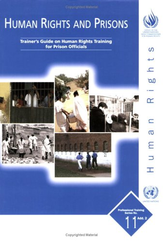 Human Rights and Prisons: Trainers Guide on Human Rights Training for Prison Officials (Professional Training Series,)