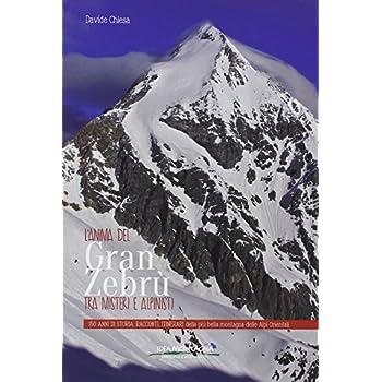 L'anima Del Gran Zebrù Tra Misteri E Alpinisti. 150 Anni Di Storia, Racconti, Itinerari Della Più Bella Montagna Delle Alpi Orientali