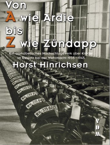 Preisvergleich Produktbild Von A wie Ardie bis Z wie Zündapp: Ein alphabetisches Nachschlagewerk über Kräder im Einsatz bei der Wehrmacht 1935 - 1945