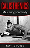 Calisthenics: Calisthenics for beginners, calisthenics books, calisthenics workout, complete calisthenics (Calisthenics for beginners, Calisthenics books, ... body weight training) (English Edition)