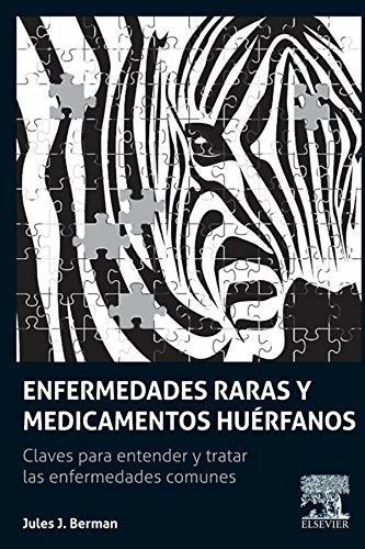 Enfermedades raras y medicamentos huérfanos: Claves para comprender y tratar las enfermedades comunes por Jules J. Berman