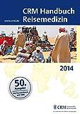 CRM Handbuch Reisemedizin: Ausgabe 2014