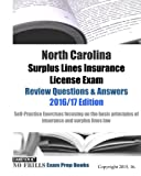 North Carolina Surplus Lines Insurance License Exam Review Questions & Answers 2016/17 Edition: Self-Practice Exercises focusing on the basic principles of insurance and surplus lines law