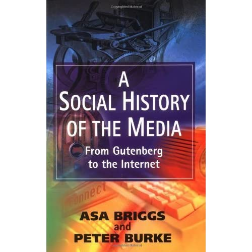 A Social History of the Media: From Gutenberg to the Internet by Asa Briggs (2002-01-28)