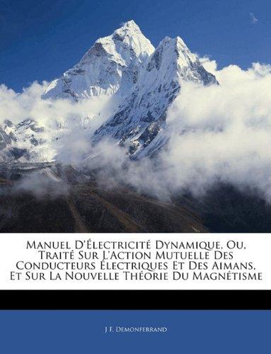 Manuel D'Electricite Dynamique, Ou, Traite Sur L'Action Mutuelle Des Conducteurs Electriques Et Des Aimans, Et Sur La Nouvelle Theorie Du Magnetisme