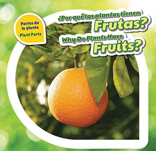Por Qué Las Plantas Tienen Frutas?/ Why Do Plants Have Fruits? (Partes De La Planta / Plant Parts) por Celeste Bishop