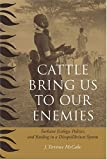 Cattle Bring Us to Our Enemies: Turkana Ecology, Politics, and Raiding in a Disequilibrium System (Human-Environment Interactions) by J. Terrence McCabe (2004-11-15)
