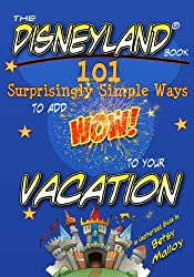 The Disneyland Book: 101 Surprisingly Simple Ways to Add Wow! to Your Vacation