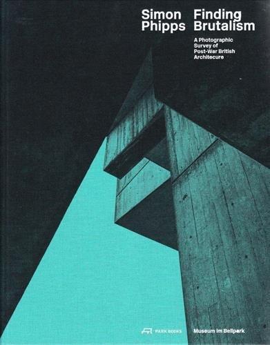Simon Phipps Finding Brutalism: A Photographic Survey of Post-War British Architecture par Simon Phipps