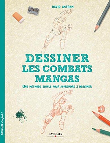 Dessiner les combats mangas: Une méthode simple pour apprendre à dessiner. par David Antram