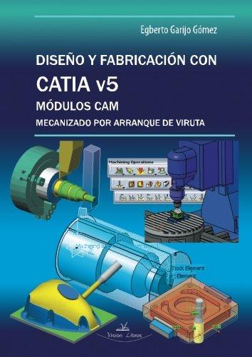 Diseño Y Fabricación Con Catia V5 - Módulos Cam por Egbert Garijo Gomez