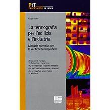 La termografia per l'edilizia e l'industria. Manuale operativo per le verifiche termografiche (Professione in tasca)