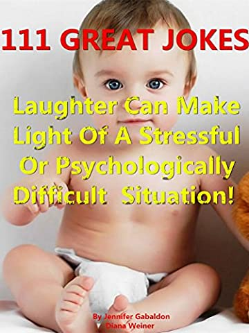 111 Great Jokes : Laughter Can Make Light Of A Stressful Or Psychologically Difficult Situation!
