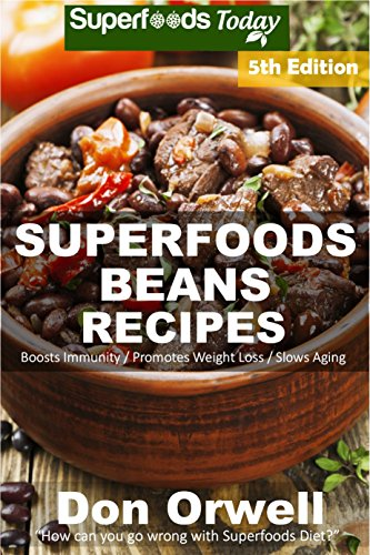Superfoods Beans Recipes: Over 75 Quick & Easy Gluten Free Low Cholesterol Whole Foods Recipes full of Antioxidants & Phytochemicals (Beans Natural Weight Loss Transformation Book 3) book cover