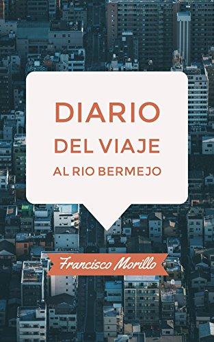 Diario del viaje al rio Bermejo por Francisco  Morillo