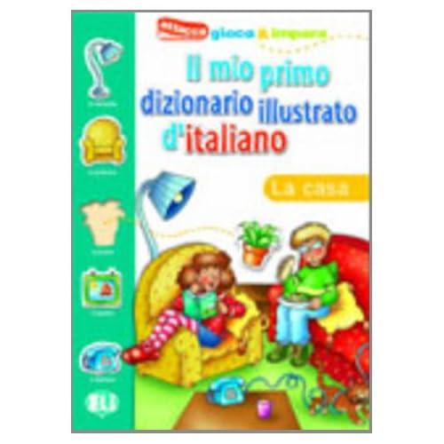 Il mio primo dizionario illustrato d'italiano. La casa