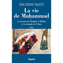 La vie de Muhammad T.3 : Le parcours du Prophète à Médine et le triomphe de l'islam (Divers Histoire)
