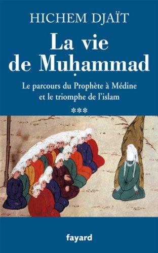 La vie de Muhammad T.3 : Le parcours du ...