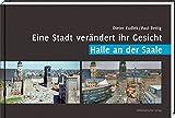 Eine Stadt verändert ihr Gesicht - Halle an der Saale: Bildband