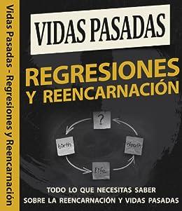 Vidas Pasadas - Regresiones y Reencarnación: Todo lo que necesitas saber sobre la Reencarnación y Vidas Pasadas de [Romero, Julieta]