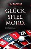 Glück. Spiel. Mord von Liv Morus