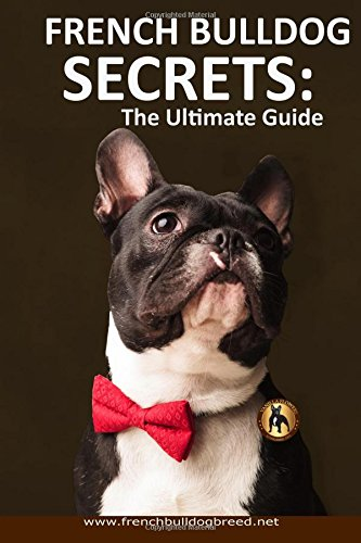 French Bulldog Secrets: The Ultimate Guide