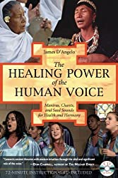 The Healing Power of the Human Voice: Mantras, Chants, and Seed Sounds for Health and Harmony by James D'Angelo Ph.D. (2005-05-27)