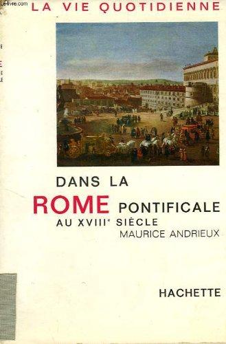 La vie quotidienne dans la rome pontificale au xviiie siecle par ANDRIEUX MAURICE