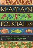 Mayan Folktales: Folklore from Lake Atitlan, Guatemala