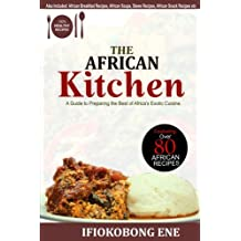The African Kitchen: A Guide to Preparing the Best of Africa's Exotic Cuisine