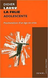 La Folie Adolescente par Didier Lauru