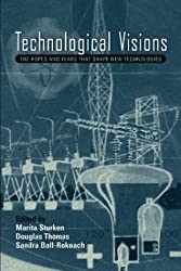 Technological Visions: Hopes and Fears That Shape New Technologies: The Hopes and Fears That Shape New Technologies