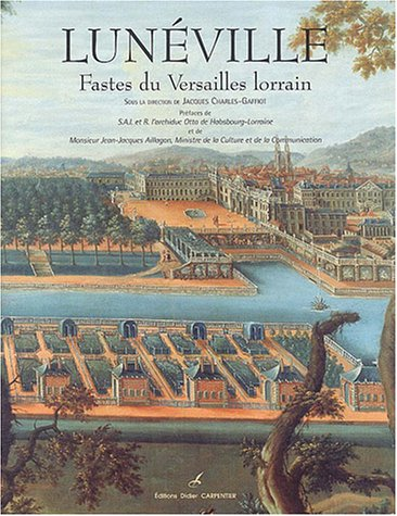 Lunéville : Fastes du Versailles lorrain par Jacques Charles-Gaffiot