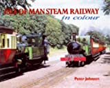 Isle of Man Steam Railway in Colour