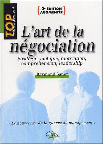 L'art de la négociation : Stratégie, tactique, motivation, compréhension, leadership par Raymond Saner