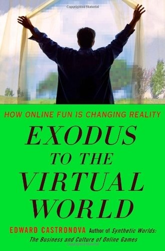 Exodus to the Virtual World: How Online Fun Is Changing Reality by Castronova, Edward (2007) Hardcover