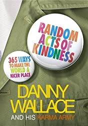 Random Acts Of Kindness: 365 Ways to Make the World a Nicer Place by Danny Wallace (2004-11-04)