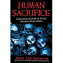 [(Human Sacrifice : A Shocking Expose of Ritual Killings Worldwide)] [By (author) Jimmy Lee Shreeve] published on (January, 2015)