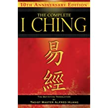 The Complete I Ching — 10th Anniversary Edition: The Definitive Translation by Taoist Master Alfred Huang
